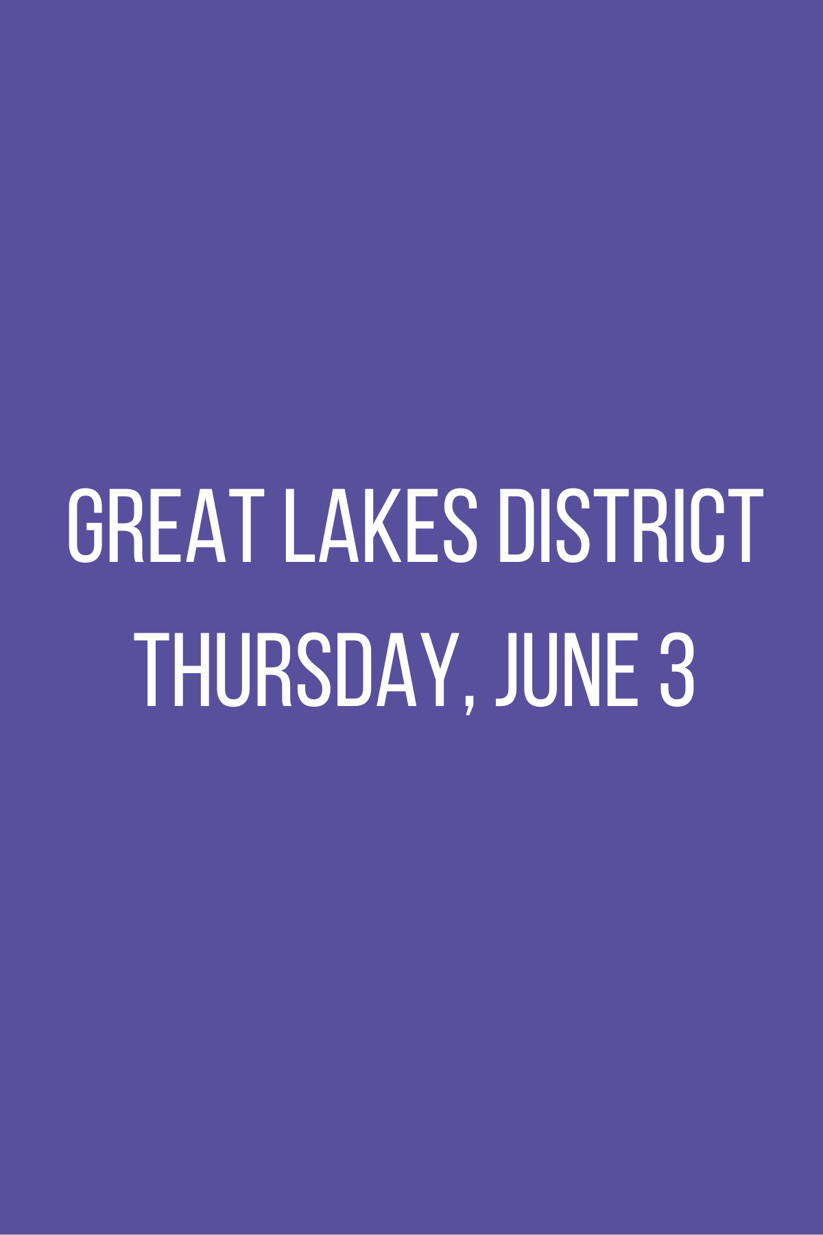 Great Lakes District Meeting - Thursday, June 3